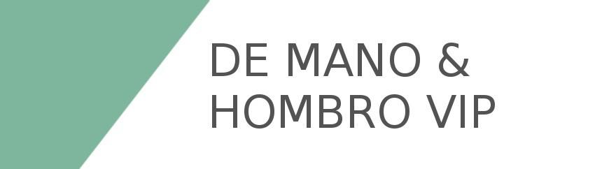 DE MANO & HOMBRO VIP